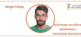 Jorge Monje. Actividad acuática adaptada y movilidad funcional
