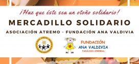 Otoño solidario; Asociación Atremo y Fundación Ana Valdivia te esperamos en nuestro Mercadillo